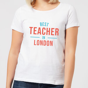 Best Teacher In London Women's T-Shirt - White