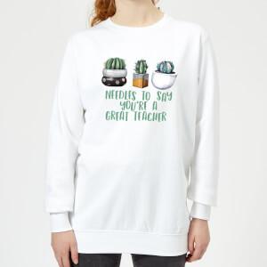 Needles To Say You're A Great Teacher Women's Sweatshirt - White