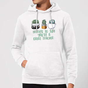 Needles To Say You're A Great Teacher Hoodie - White