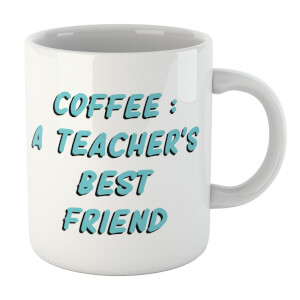 Coffee: A Teacher's Best Friend Mug