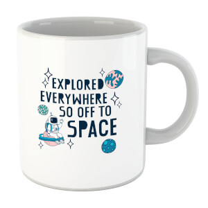 Explored Everywhere So Off To Space Mug