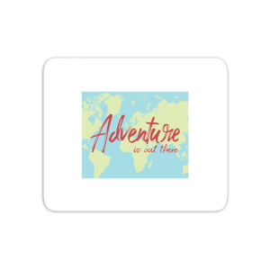 Adventure Is Out There Mouse Mat