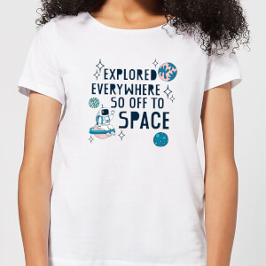 Explored Everywhere So Off To Space Women's T-Shirt - White