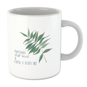 Pull Weeds & Grow A Happy Life Mug