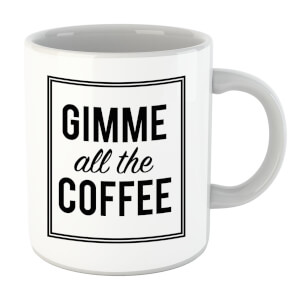 Gimme All The Coffee Mug