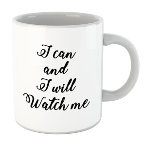 I Can And I Will Watch Me Mug