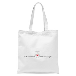 I Couldn't Bear To Be Without You! Tote Bag - White