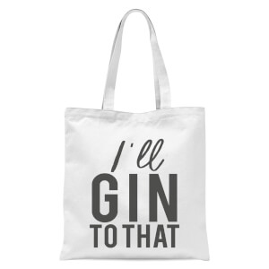 I'll Gin To That Tote Bag - White