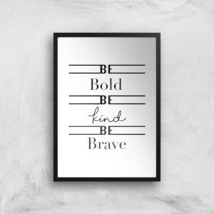 Be Bold Be Kind Be Brave Art Print