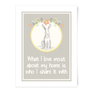 Hare Frame What I Love Most About My Home Is Who I Share It With Art Print