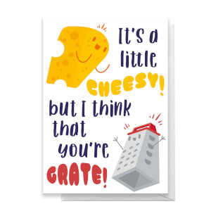 Its A Little Cheesy But I Think That You're Grate! Greetings Card