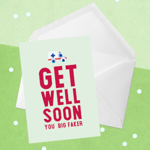 Get Well Soon You Big Faker Greetings Card