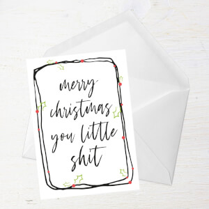 Merry Christmas You Little Shit Greetings Card