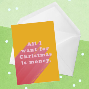 All I Want For Christmas Is Money Greetings Card