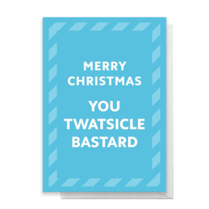 Merry Christmas You Twatsicle Bastard Greetings Card