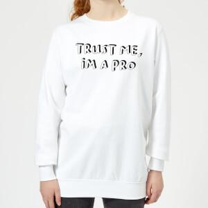 Trust Me, Im A Pro Women's Sweatshirt - White