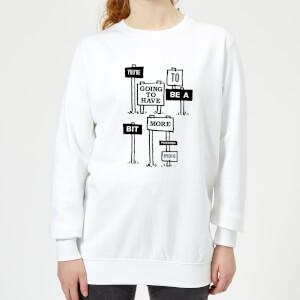 Modern Toss Bit More Specific Women's Sweatshirt - White