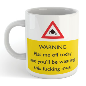 Warning Piss Me Off Today And You'll Be Wearing This Fucking Mug Mug
