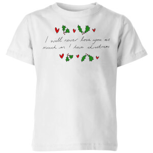 I Will Never Love You As Much As I Love Christmas - Holly Kids' T-Shirt - White