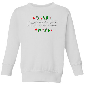 I Will Never Love You As Much As I Love Christmas - Holly Kids' Sweatshirt - White