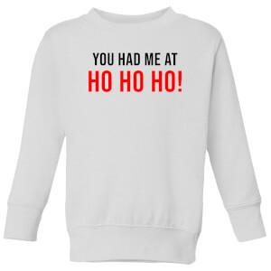 You Had Me At Ho Ho Ho! Kids' Sweatshirt - White