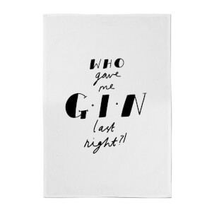 Who Gave Me Gin Last Night? Cotton Tea Towel