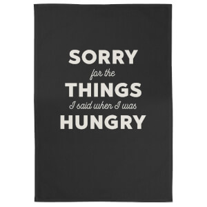 Sorry For The Things I Said When I Was Hungry Cotton Black Tea Towel