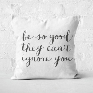 The Motivated Type Be So Good They Can't Ignore You Square Cushion