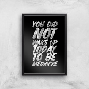 The Motivated Type To Be Mediocre Giclée Art Print