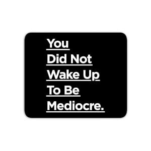 The Motivated Type You Did Not Wake Up To Be Mediocre. Mouse Mat