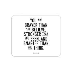 The Motivated Type You Are Braver Than You Believe Mouse Mat