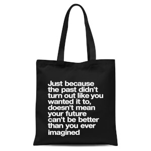 The Motivated Type Just Because The Past Didn't Turn Out Like You Wanted It To Tote Bag - Black