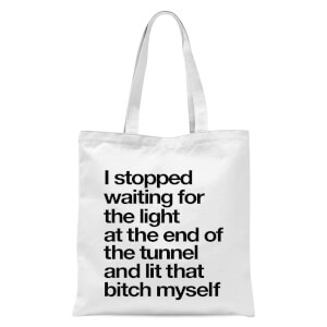 The Motivated Type I Stopped Waiting For The Light At The End Of The Tunnel Tote Bag - White