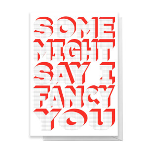 Some Might Say I Fancy You Greetings Card