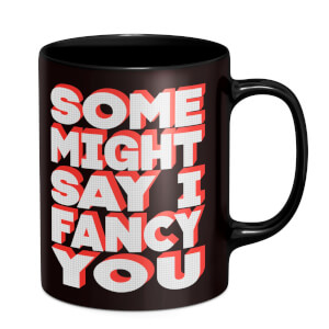 Some Might Say I Fancy You Mug - Black