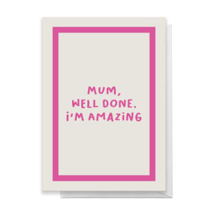 Mum, Well Done I'm Amazing Greetings Card