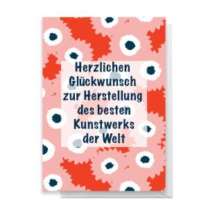 Herzlichen Gl?ckwunsch Zur Herstellung Des Besten Kunstwerks Der Welt Greetings Card