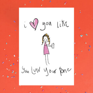 I Love You Like You Love Your Phone Greetings Card