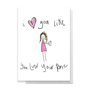 I Love You Like You Love Your Phone Greetings Card