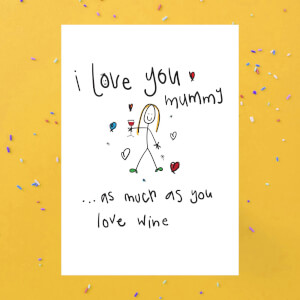 I Love You Mummy As Much As You Love Wine Greetings Card