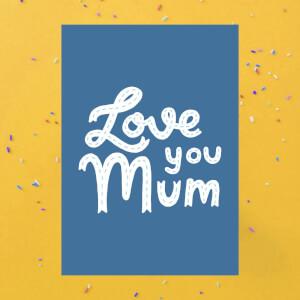 Blue Love You Mum Greetings Card