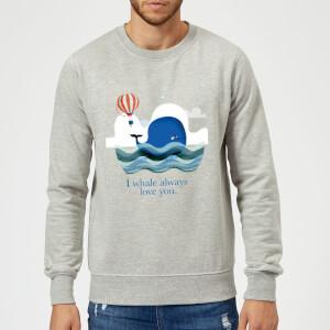 I Whale Always Love You Sweatshirt - Grey