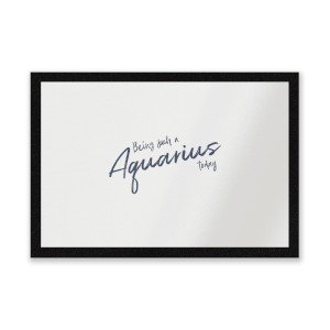Being Such A Aquarius Today Entrance Mat
