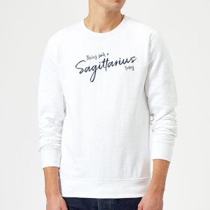 Being Such A Sagittarius Today Sweatshirt - White
