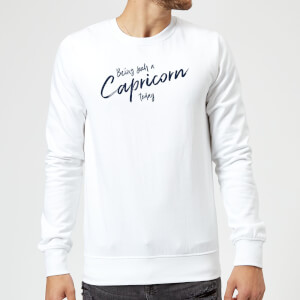 Being Such A Capricorn Today Sweatshirt - White