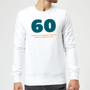 60 Congrats On Making It This Far, You've Surprised Us All. Sweatshirt - White