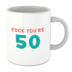 Fuck You're 50 Mug