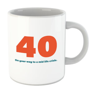 40 On Your Way To A Mid Life Crisis. Mug