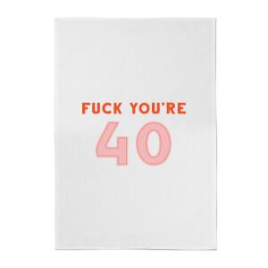 Fuck You're 40 Cotton Tea Towel