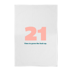 21 Time To Grow The Fuck Up. Cotton Tea Towel